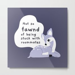 Not so fawnd of being stuck with roommates Metal Print