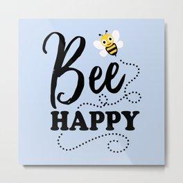 Bee Happy, Cute Fun Positive Quote Metal Print