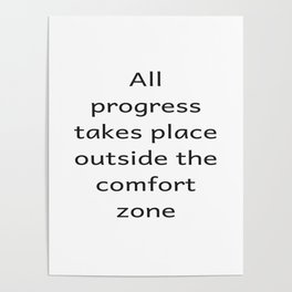 All progree takes place outside the comfort zone - Motivational quote Poster