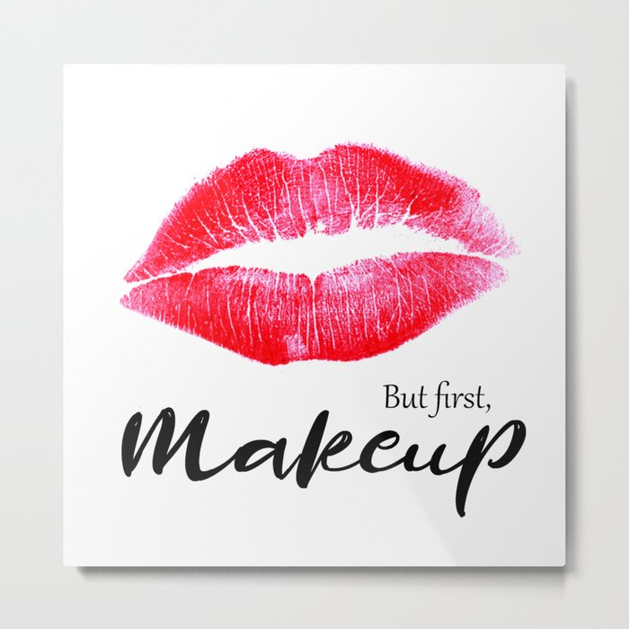 But first makeup Metal Print
