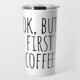 Ok, but first coffee Travel Mug