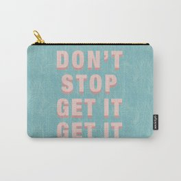 DON'T STOP GET IT GET IT - pink Carry-All Pouch