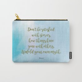 Unfold your own myth. - Rumi Carry-All Pouch