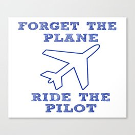 Forget the Plane, Ride the Pilot! Canvas Print