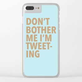 Don't Bother Me I'm Tweeting Clear iPhone Case