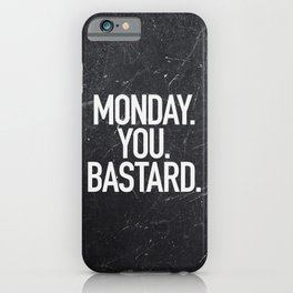 Monday You Bastard iPhone Case
