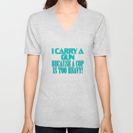"""Show your funny and humorous side with this """"I Carry A Gun Because A Cop Is Too Heavy"""" tee!   Unisex V-Neck"""