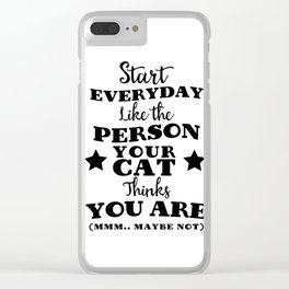 Start everyday like the person your cat thinks you are (mmm..maybe not) Clear iPhone Case