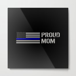 Police: Proud Mom (Thin Blue Line) Metal Print