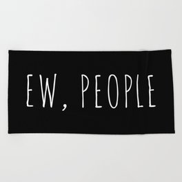 Ew People Funny Quote Beach Towel