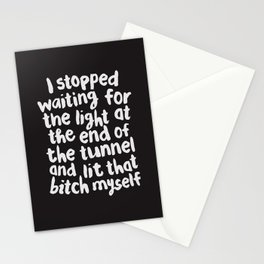 I Stopped Waiting for the Light at the End of the Tunnel and Lit that Bitch Myself Stationery Cards