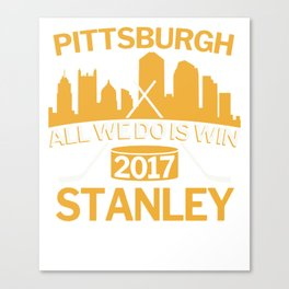 Pittsburgh All We Do is Win 2017 Stanley Hockey Canvas Print