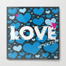 Love is crazy Metal Print