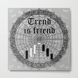 Trend is friend Metal Print