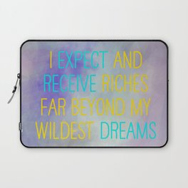 I Expect And Receive Riches Far Beyond My Wildest Dreams Laptop Sleeve