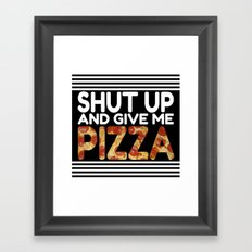 Shut Up And Give Me Pizza! Framed Art Print