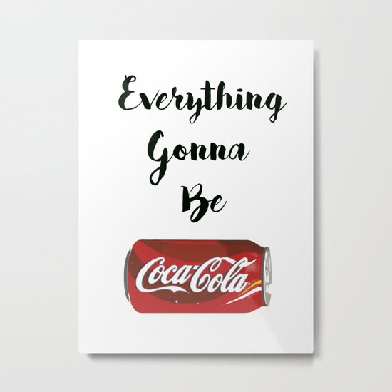 Everything gonna be Coca-Cola Metal Print