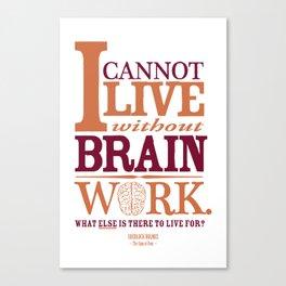 Sherlock Holmes novel quote – brain work Canvas Print