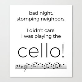 I didn't care, I was playing the cello! Canvas Print