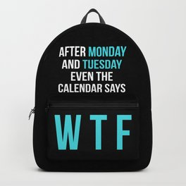 After Monday and Tuesday Even The Calendar Says WTF (Black) Backpack