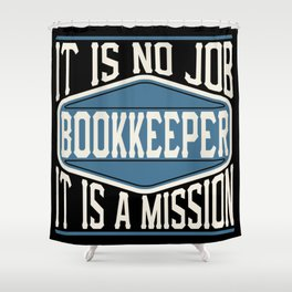 Bookkeeper  - It Is No Job, It Is A Mission Shower Curtain