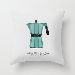 Where There is Coffee, There Is Hope Throw Pillow