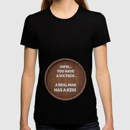 A real man has a Keg! T-shirt