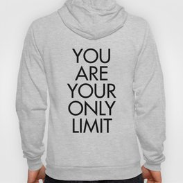 You are your only limit, inspirational quote, motivational signal, mental workout, daily routine Hoody