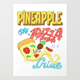 Pineapple on pizza is a crime Art Print