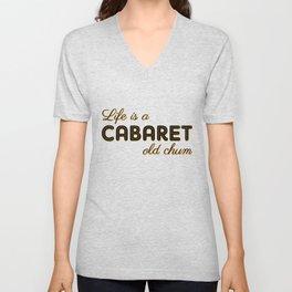 Life Is A Cabaret, Old Chum! Unisex V-Neck