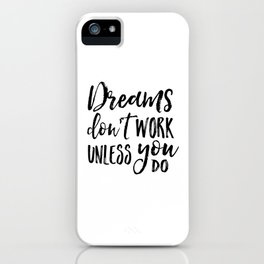 Dreams Don't Work Unless You Do,Motivational Quote,Inspirational Quote,Children Quote,Kids Gift,Nurs iPhone Case