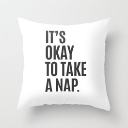It's Okay To Take A Nap Throw Pillow