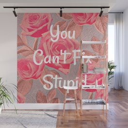 You Can't Fix Stupid Wall Mural