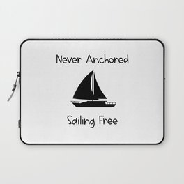 Never Anchored Sailing Free Lake and Ocean Travel Laptop Sleeve