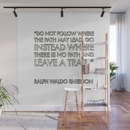"""Do not follow where the path may lead. Go instead where there is no path and leave a trail."" – Ralp Wall Mural"
