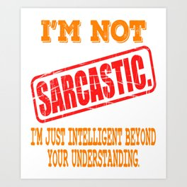 """""""I'm Not Sarcastic I'm Just Intelligent"""" tee design for gifted person like you!Mock your friends now Art Print"""
