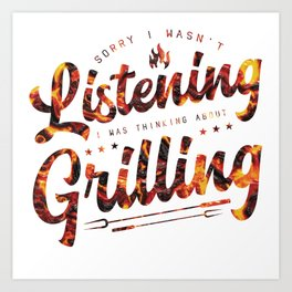 Sorry I Wasn't Listening I Was Grilling Art Print
