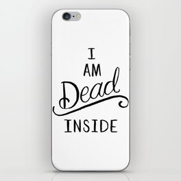 I am dead inside iPhone Skin
