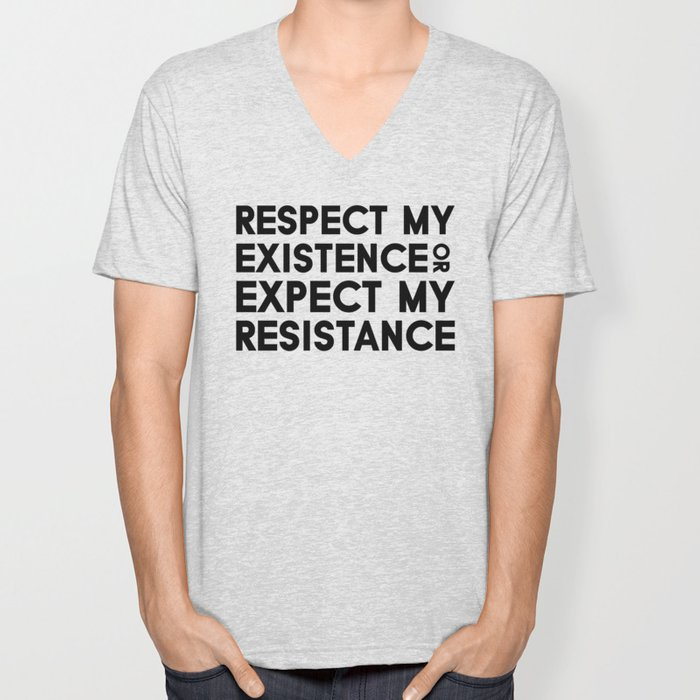 Respect my Existence or Expect my Resistance Unisex V-Neck