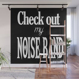 Check Out My Noise Band Wall Mural