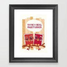 You're a real pageturner.  Framed Art Print