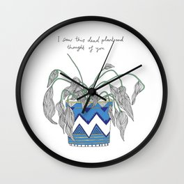 I saw this dead plant and thought of you Wall Clock