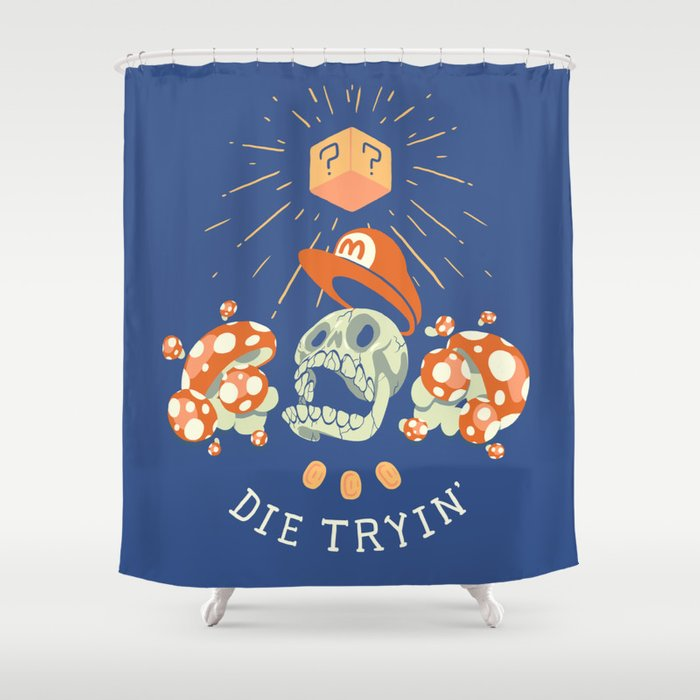 Die Tryin' Shower Curtain