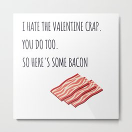 Let's switch the Valentine's crap with some bacon Metal Print