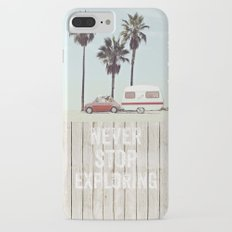 NEVER STOP EXPLORING - CAMPING PALM BEACH Slim Case iPhone 7 Plus