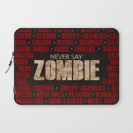 Never Say Zombie Laptop Sleeve