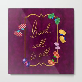 Good Will to All Metal Print