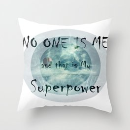 NO ONE IS ME and that is My Superpower Throw Pillow