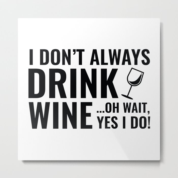 I Don't Always Drink Wine Metal Print