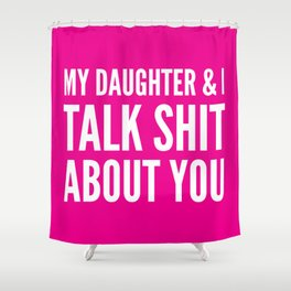 My Daughter & I Talk Shit About You (Magenta) Shower Curtain